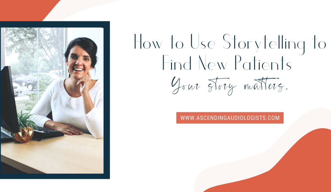 Your Story Matters: Here's How to Use Storytelling to Find New Patients